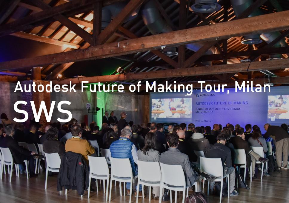 SWS at Autodesk Future of Making Tour, Milan